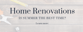 Home Renovating: Is Summer the Best Time?