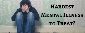 What is the Hardest Mental Illness to Treat?